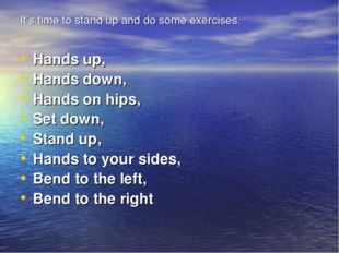 It's time to stand up and do some exercises. Hands up, Hands down, Hands on h