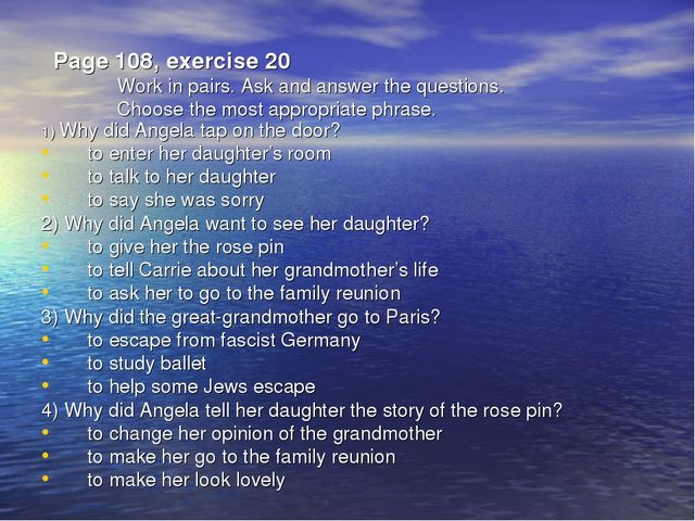 Page 108, exercise 20 Work in pairs. Ask and answer the questions. Choose the...