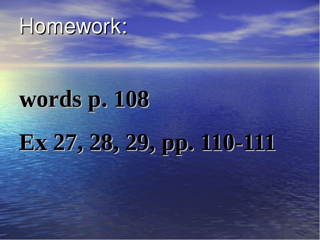 Homework: words p. 108 Ex 27, 28, 29, pp. 110-111