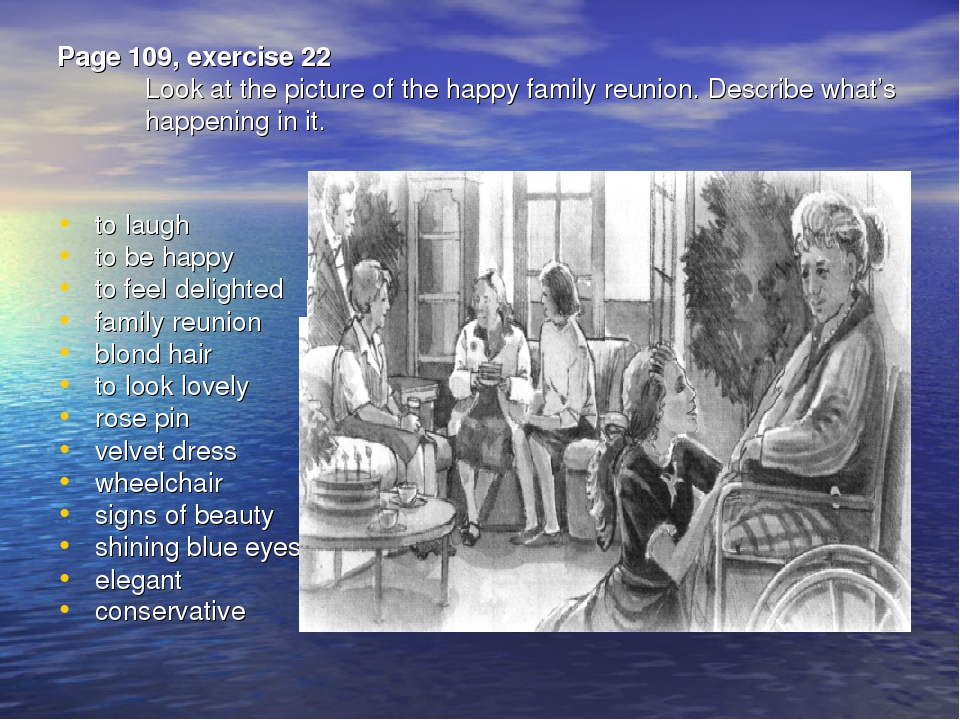 Page 109, exercise 22 Look at the picture of the happy family reunion. Descri...