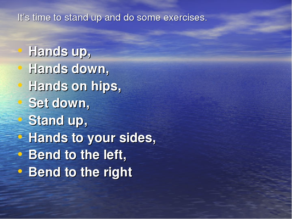 It's time to stand up and do some exercises. Hands up, Hands down, Hands on h...