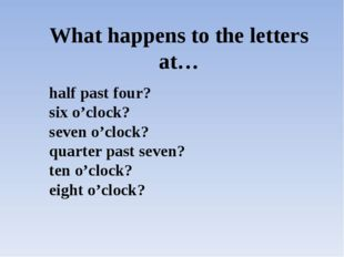 What happens to the letters at… half past four? six o'clock? seven o'clock? q