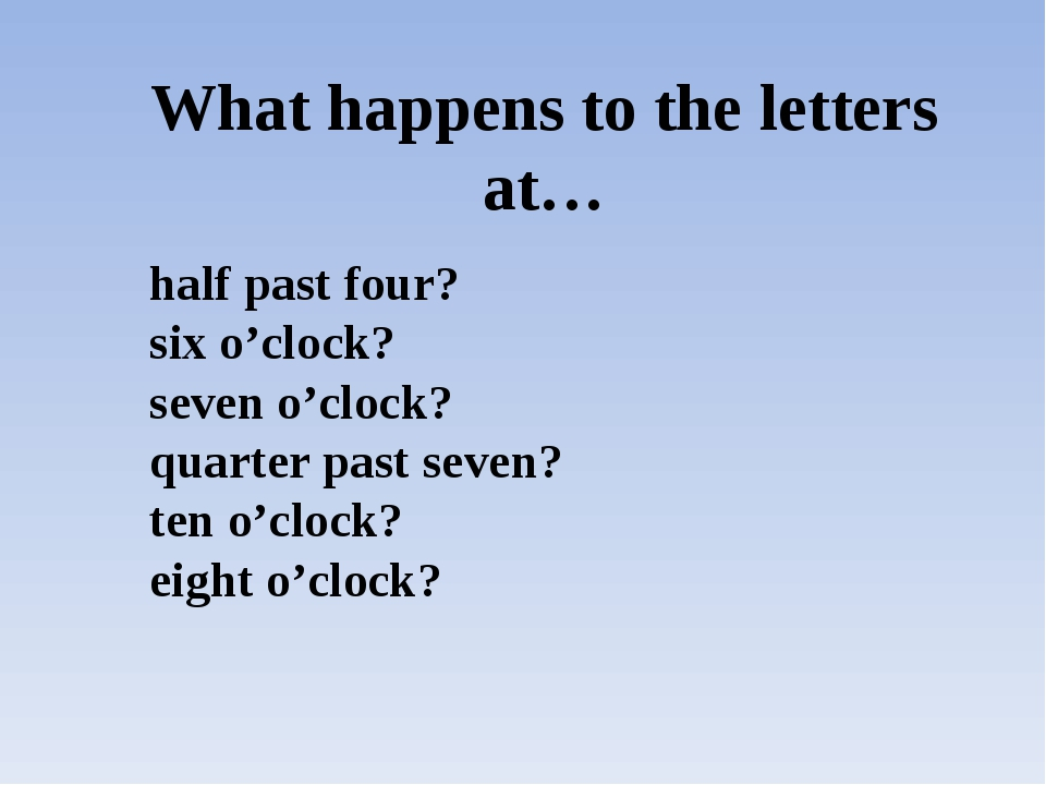 What happens to the letters at… half past four? six o'clock? seven o'clock? q...