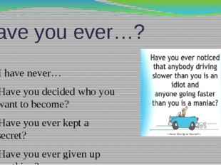Have you ever…? I have never… Have you decided who you want to become? Have y