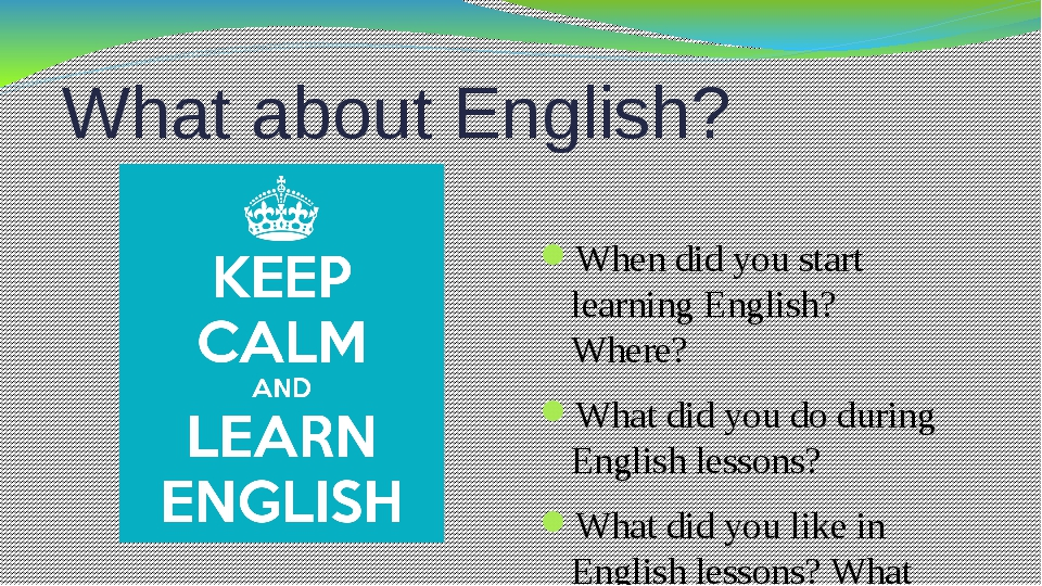 What about English? When did you start learning English? Where? What did you...
