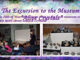"""The Excursion to the Museum """"Alive Crystals"""" The 24th of March our team went"""