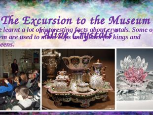 """The Excursion to the Museum """"Alive Crystals"""" We learnt a lot of interesting f"""