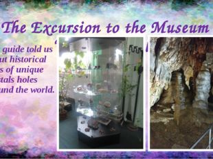 """The Excursion to the Museum """"Alive Crystals"""" The guide told us about historic"""