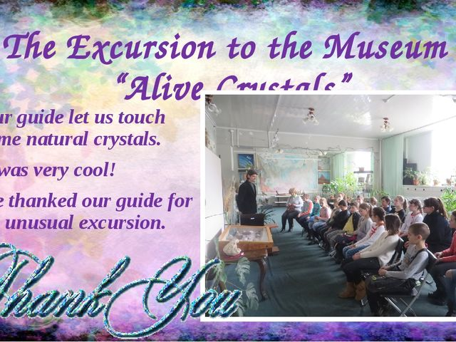 """The Excursion to the Museum """"Alive Crystals"""" Our guide let us touch some natu..."""