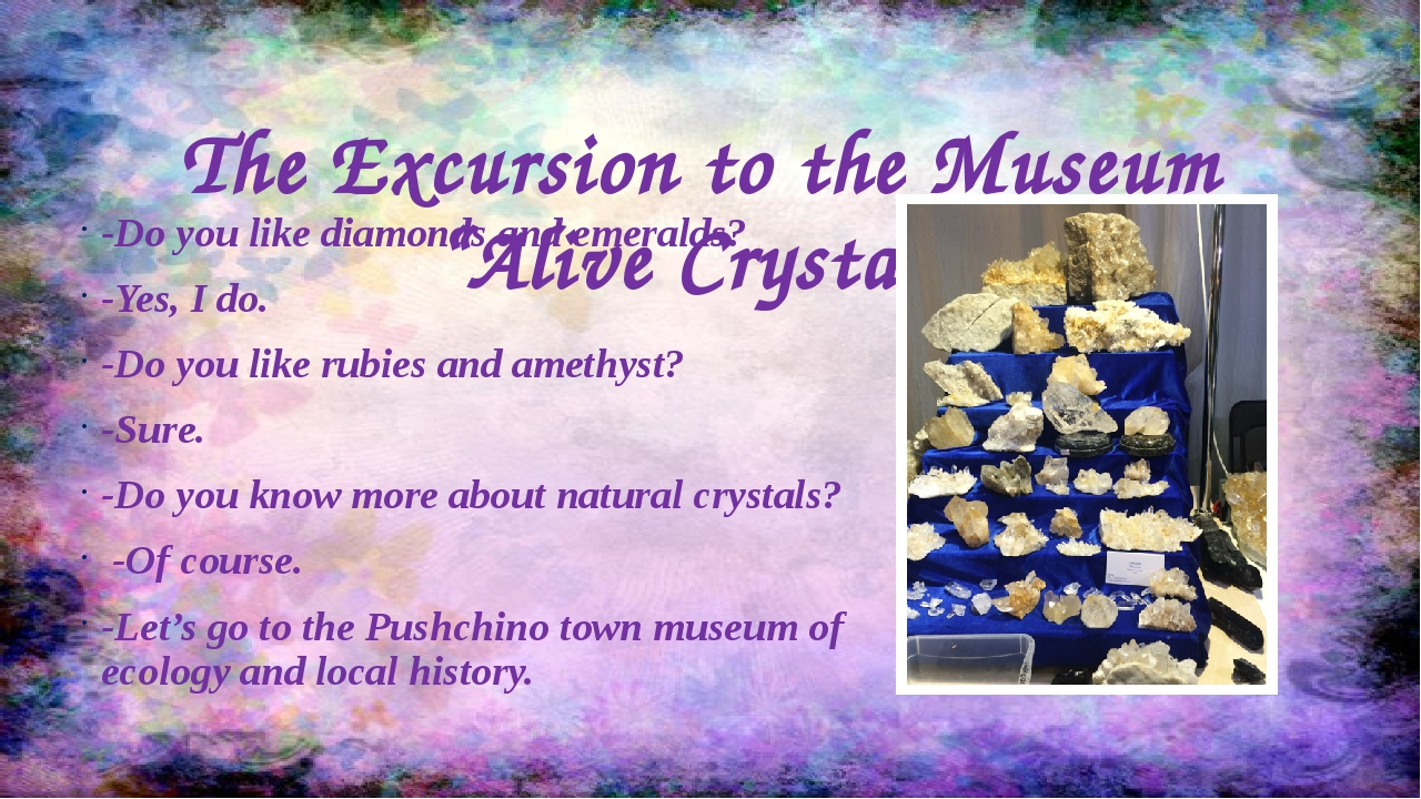 """The Excursion to the Museum """"Alive Crystals"""" -Do you like diamonds and emeral..."""