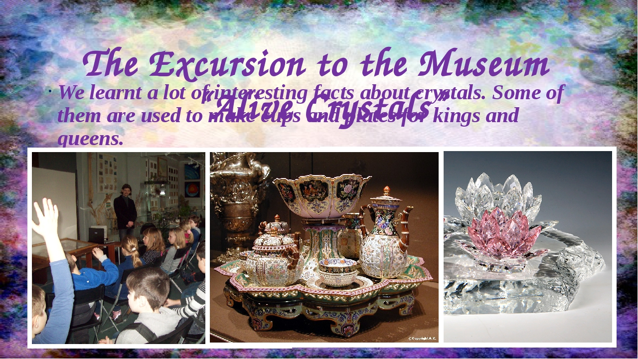 """The Excursion to the Museum """"Alive Crystals"""" We learnt a lot of interesting f..."""