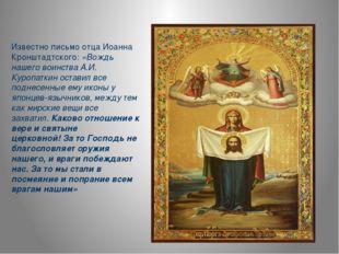 Известно письмо отца Иоанна Кронштадтского:«Вождь нашего воинства А.И. Куроп