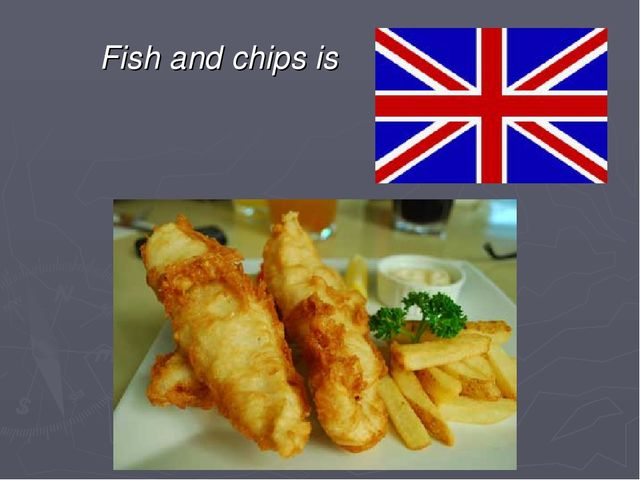 Fish and chips is