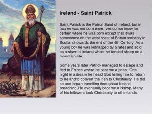 Ireland - Saint Patrick Saint Patrick is the Patron Saint of Ireland, but in