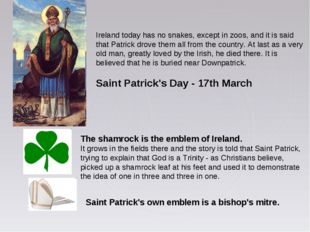 Ireland today has no snakes, except in zoos, and it is said that Patrick drov