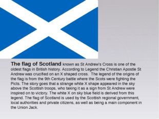 The flag of Scotland known as St Andrew's Cross is one of the oldest flags in
