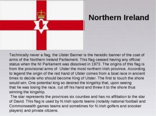 Northern Ireland Technically never a flag, the Ulster Banner is the heraldic