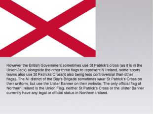 However the British Government sometimes use St Patrick's cross (as it is in