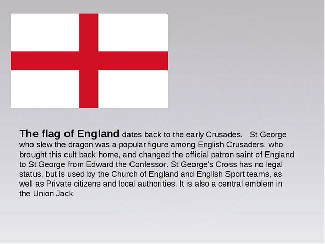 The flag of England dates back to the early Crusades. St George who slew the...