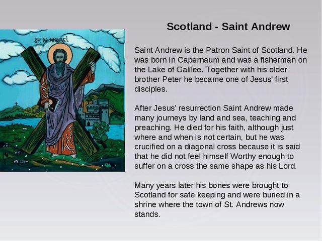 Scotland - Saint Andrew Saint Andrew is the Patron Saint of Scotland. He wa...