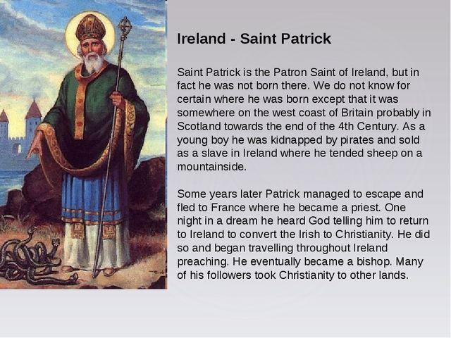 Ireland - Saint Patrick Saint Patrick is the Patron Saint of Ireland, but in...
