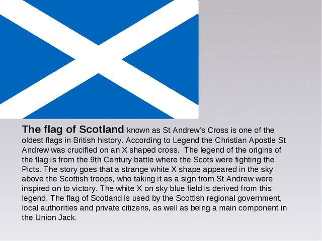 The flag of Scotland known as St Andrew's Cross is one of the oldest flags in...