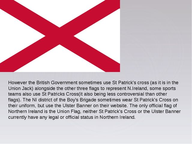 However the British Government sometimes use St Patrick's cross (as it is in...