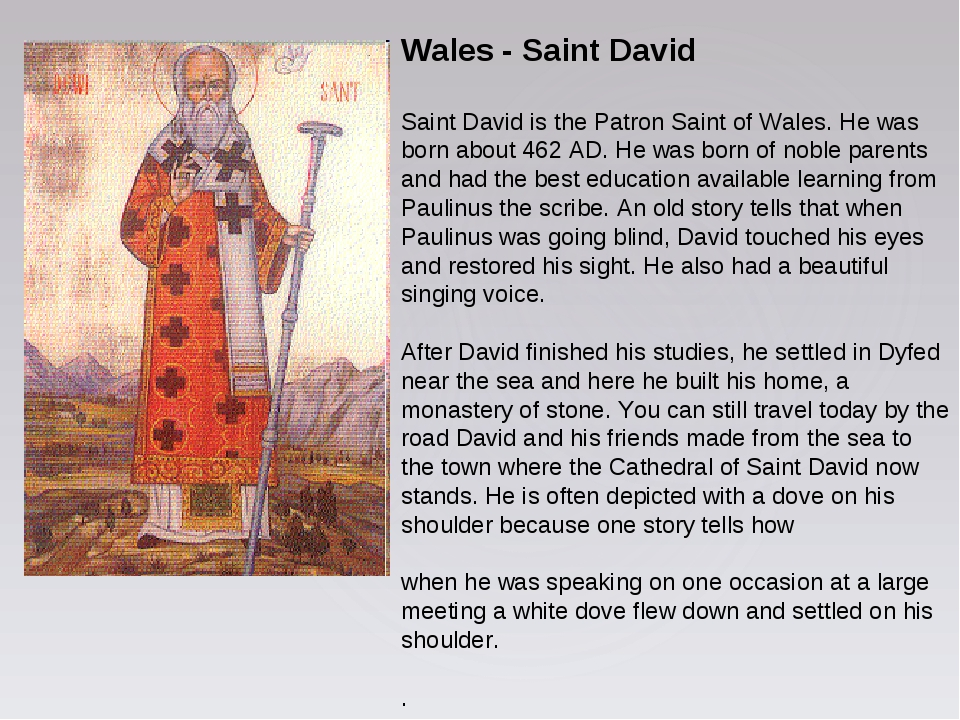 Wales - Saint David Saint David is the Patron Saint of Wales. He was born abo...