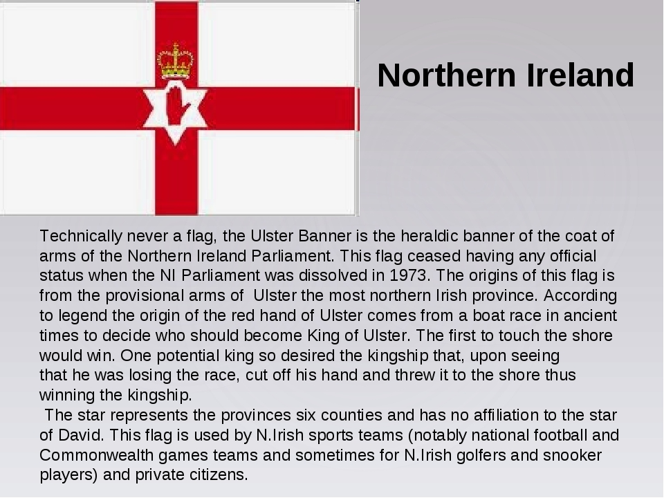 Northern Ireland Technically never a flag, the Ulster Banner is the heraldic...