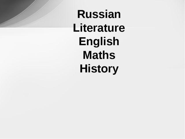 Russian Literature English Maths History Technology Geography Music Art Biol...