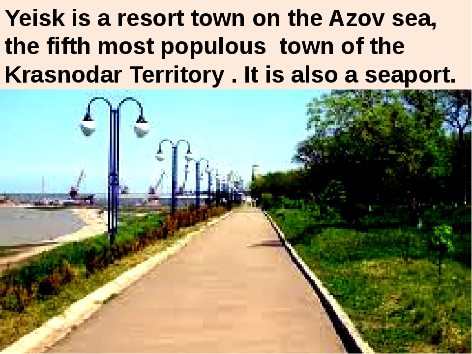 Yeisk is a resort town on the Azov sea, the fifth most populous town of the...
