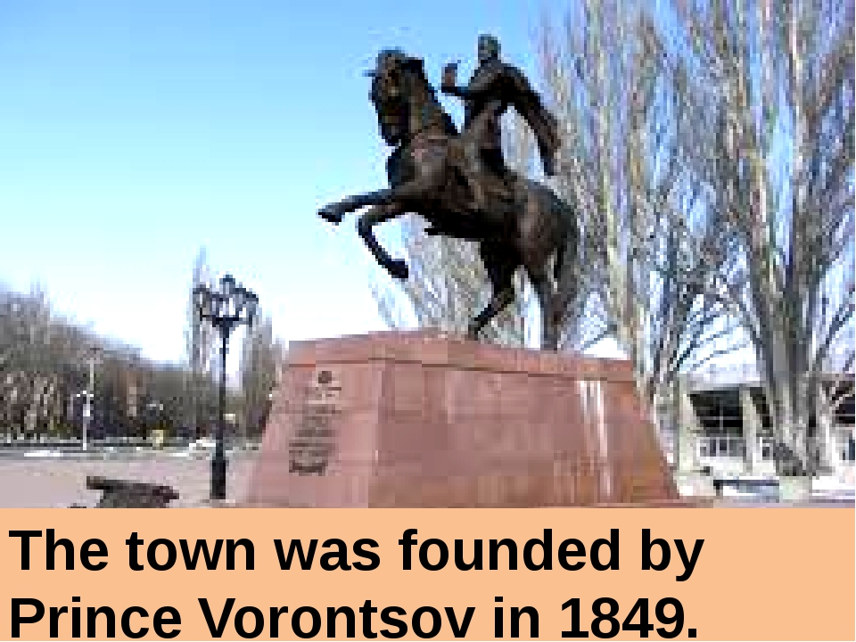 The town was founded by Prince Vorontsov in 1849.