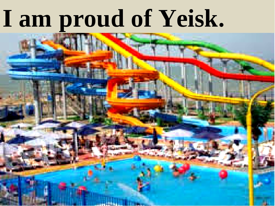 I am proud of Yeisk.