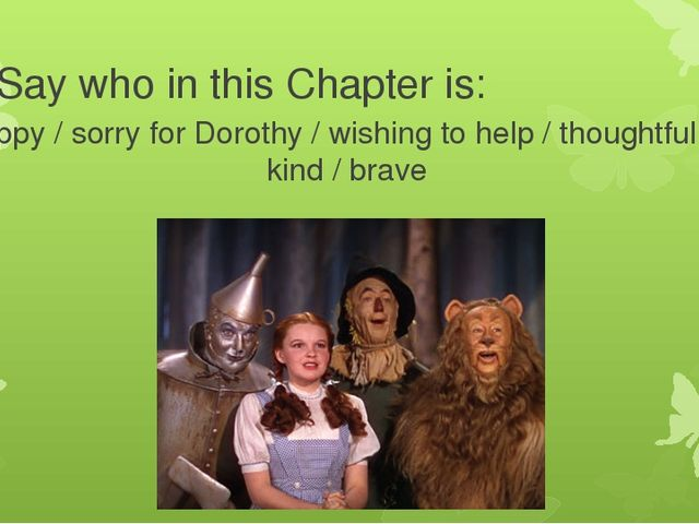 Say who in this Chapter is: Unhappy / sorry for Dorothy / wishing to help / t...