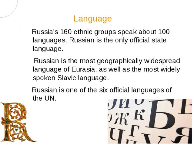 Russia's 160 ethnic groups speak about 100 languages. Russian is the only off...