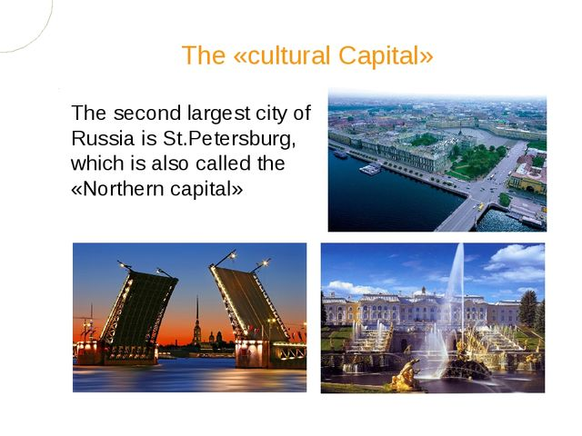 The second largest city of Russia is St.Petersburg, which is also called the...