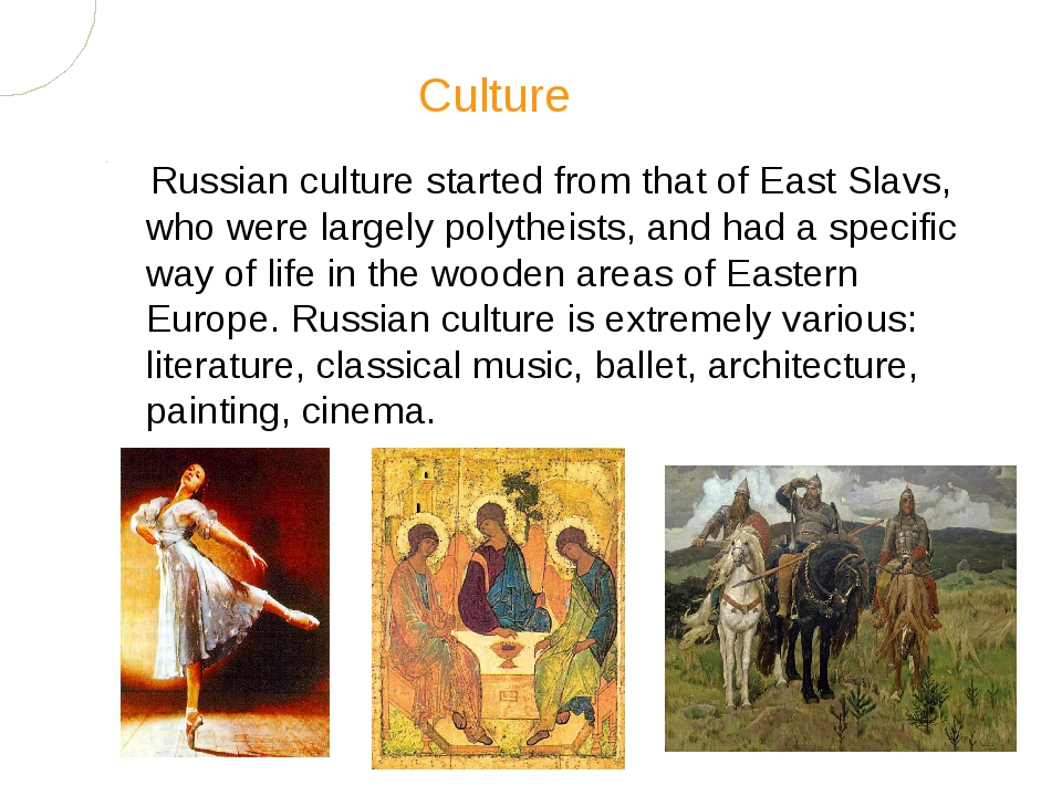 Russian culture started from that of East Slavs, who were largely polytheists...