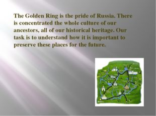 The Golden Ring is the pride of Russia. There is concentrated the whole cultu