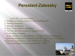 Pereslavl-Zalessky In the city - six monasteries: 1. Goritsky monastery (clos