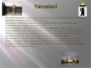 Yaroslavl The oldest construction on the territory of the city is the Spaso-P