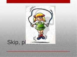 Skip, please.