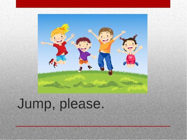 Jump, please.