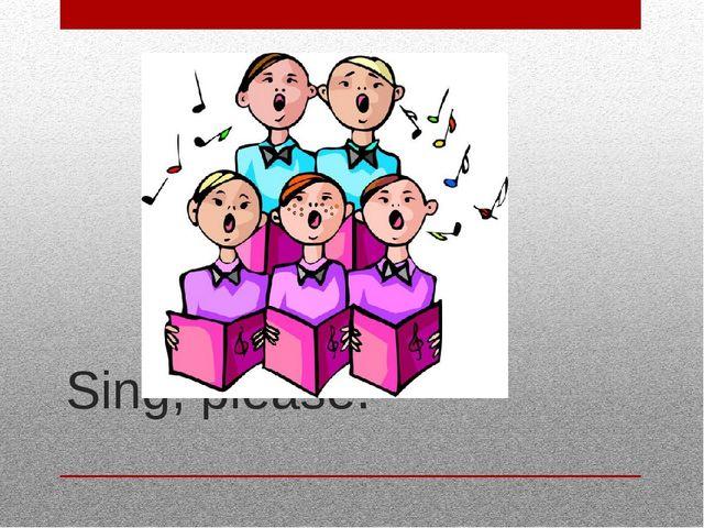 Sing, please.
