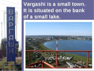 Vargashi is a small town. It is situated on the bank of a small lake.