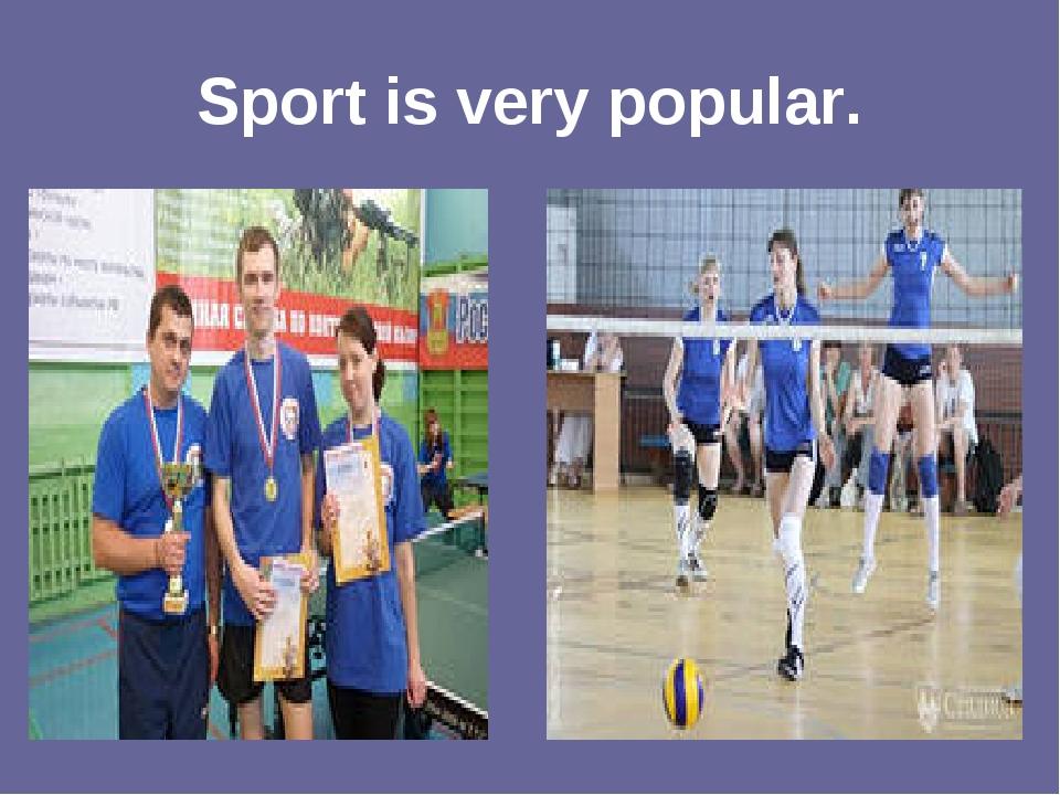 Sport is very popular.