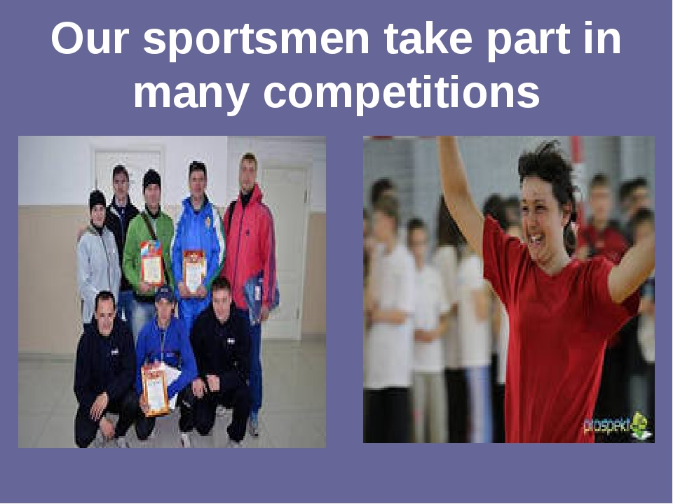 Our sportsmen take part in many competitions