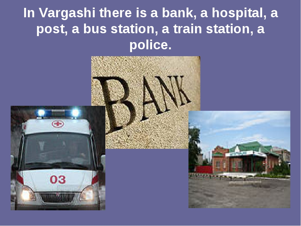 In Vargashi there is a bank, a hospital, a post, a bus station, a train stati...