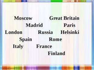 Moscow Great Britain Madrid Paris London Russia Helsinki Spain Rome Italy Fr