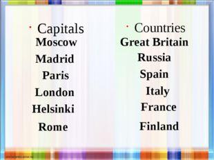 Capitals Moscow Countries Great Britain Madrid Paris London Helsinki Rome Rus