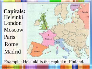 Capitals: London Helsinki Moscow Paris Rome Madrid Example: Helsinki is the c